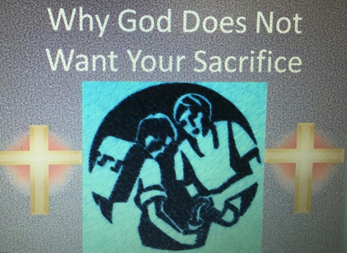 Why God Doesn't Want Your Sacrifice….